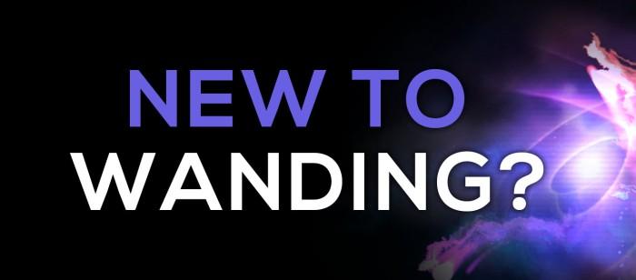 New to Wanding?